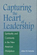 Capturing the Heart of Leadership: Spirituality and Community in the New American Workplace af Gilbert W. Fairholm