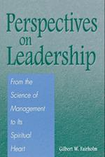 Perspectives on Leadership: From the Science of Management to Its Spiritual Heart af Gilbert W. Fairholm