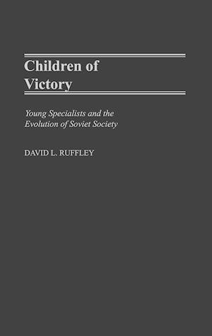 Children of Victory: Young Specialists and the Evolution of Soviet Society