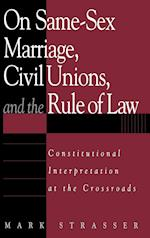 On Same-Sex Marriage, Civil Unions, and the Rule of Law (Issues on Sexual Diversity and the Law)