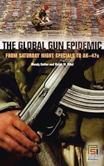 The Global Gun Epidemic (Praeger Security International)