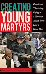 Creating Young Martyrs: Conditions That Make Dying in a Terrorist Attack Seem Like a Good Idea