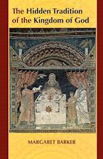 The Hidden Tradition of the Kingdom of God af Margaret Barker