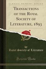 Transactions of the Royal Society of Literature, 1893 (Classic Reprint)