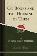 On Books and the Housing of Them (Classic Reprint)