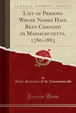 List of Persons Whose Names Have Been Changed in Massachusetts, 1780-1883 (Classic Reprint)