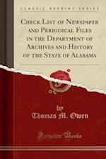 Check List of Newspaper and Periodical Files in the Department of Archives and History of the State of Alabama (Classic Reprint)