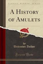 A History of Amulets (Classic Reprint)