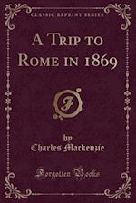 A Trip to Rome in 1869 (Classic Reprint)