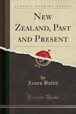 New Zealand, Past and Present (Classic Reprint)