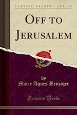 Off to Jerusalem (Classic Reprint) af Marie Agnes Benziger