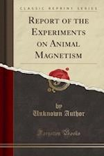 Report of the Experiments on Animal Magnetism (Classic Reprint)