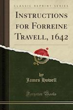 Instructions for Forreine Travell, 1642 (Classic Reprint)