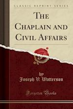 The Chaplain and Civil Affairs (Classic Reprint)