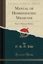 Manual of Homoeopathic Medicine, Vol. 1 of 2