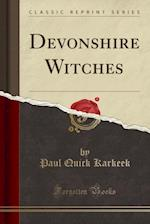 Devonshire Witches (Classic Reprint)