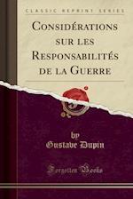 Considerations Sur Les Responsabilites de la Guerre (Classic Reprint) af Gustave Dupin