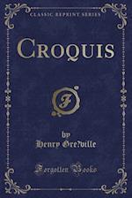 Croquis (Classic Reprint) af Ville, Henry Gre