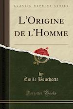 L'Origine de L'Homme (Classic Reprint) af Emile Bouchotte