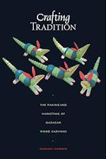 Crafting Tradition (Joe R and Teresa Lozana Long Series in Latin American and Latino Art and Culture Paperback)