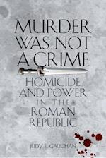 Murder Was Not a Crime (Ashley and Peter Larkin Series in Greek and Roman Culture)