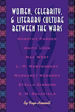 Women, Celebrity, and Literary Culture Between the Wars (Literary Modernism)