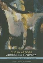 Cuban Artists Across the Diaspora (Joe R. and Teresa Lozano Long Series in Latin American and Latino Art and cUlture)
