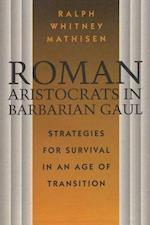 Roman Aristocrats in Barbarian Gaul af Ralph W. Mathisen