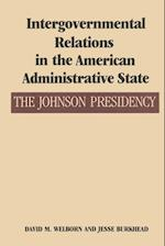 Intergovernmental Relations in the American Administrative State (ADMINISTRATIVE HISTORY OF THE JOHNSON PRESIDENCY)