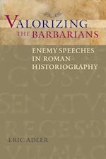 Valorizing the Barbarians (Ashley and Peter Larkin Series in Greek and Roman Culture)