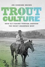 Trout Culture (Emil and Kathleen Sick Book Series in Western History and Bi)