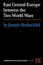 East Central Europe between the Two World Wars (A History of East Central Europe, nr. 9)
