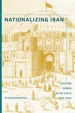 Nationalizing Iran (Studies in Modernity and National Identity)