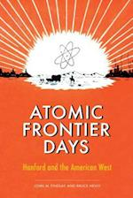 Atomic Frontier Days (Emil and Kathleen Sick Series in Western History and Biography)