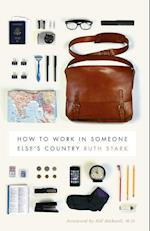 How to Work in Someone Else's Country (Donald R Ellegood International Publications)