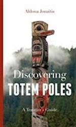 Discovering Totem Poles (A Ruth E Kirk Book)
