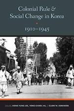 Colonial Rule and Social Change in Korea, 1910-1945 (Center for Korean Studies Publication)