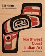 Northwest Coast Indian Art (Native Art of the Pacific Northwest a Bill Holm Center)