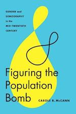 Figuring the Population Bomb (Feminist Technosciences)