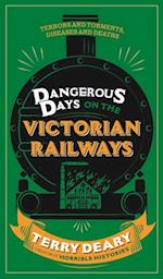 Dangerous Days on the Victorian Railways af Terry Deary