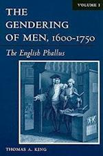 The Gendering of Men, 1600-1750 Volume 1 af Thomas A. King