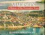 Madison, a History of the Formative Years
