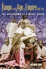 Kongo in the Age of Empire 1860-1913 (Africa and the Diaspora: History, Politics, Culture)