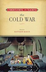 Understanding and Teaching the Cold War (Harvey Goldberg)