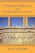 Ctesias' Persica in Its Near Eastern Context (Wisconsin Studies in Classics Hardcover)