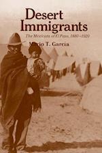Desert Immigrants: The Mexicans of El Paso, 1880-1920 af Mario T. Garcaia, Mario T. Garcia