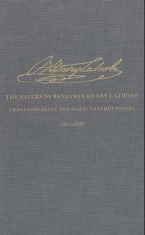The Correspondence and Miscellaneous Papers of Benjamin Henry Latrobe (Series 4)