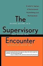 The Supervisory Encounter: A Guide for Teachers of Psychodynamic Psychotherapy and Psychoanalysis af Daniel Jacobs