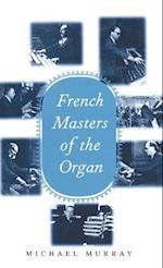 French Masters of the Organ: Saint-Saens, Franck, Widor, Vierne, Dupre, Langlais, Messiaen