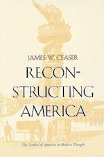 Reconstructing America af James W. Ceaser